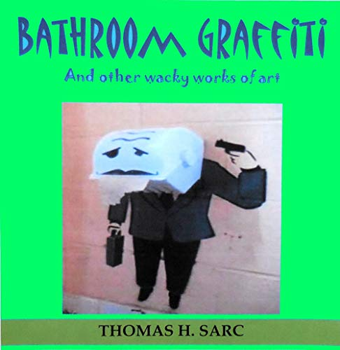 Bathroom Graffiti And other WACKY works of art (English Edition)
