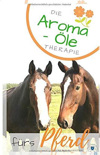 Aroma Öle für das Pferd: Die Ätherische Öle für Pferde - Anwendung und Wirkung