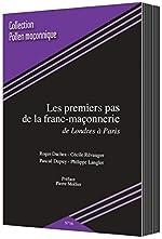 LES PREMIERS PAS DE LA FRANC-MACONNERIE - DE LONDRES A PARIS de ROGER DACHEZ