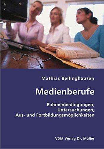 Medienberufe: Rahmenbedingungen, Untersuchungen, Aus- und Fortbildungsmöglichkeiten