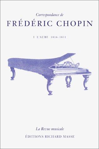 Correspondance de Frédéric Chopin, tome 1 : L'Aube, 1816-1831