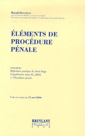 Eléments de procédure pénale : Extrait du Répertoire pratique du droit belge Complément, tome IX, 2004, Ve Procédure par Raoul Declerq