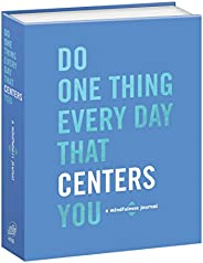 Do One Thing Every Day That Centers You: A Mindfulness Journal (Do One Thing Every Day Journals)