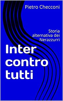 Inter Contro Tutti: Storia Alternativa Dei Nerazzurri por Pietro Checconi Gratis