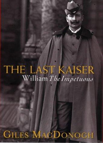 The Last Kaiser: William the Impetuous