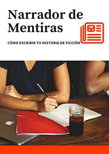 Narrador de Mentiras: Cómo escribir tu historia de ficción (Spanish Edition)