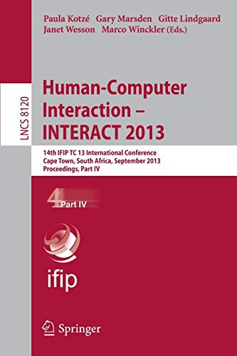 Human-Computer Interaction -- INTERACT 2013: 14th IFIP TC 13 International Conference, Cape Town, South Africa, September 2-6, 2013, Proceedings, Part IV (Lecture Notes in Computer Science, Band 8120)