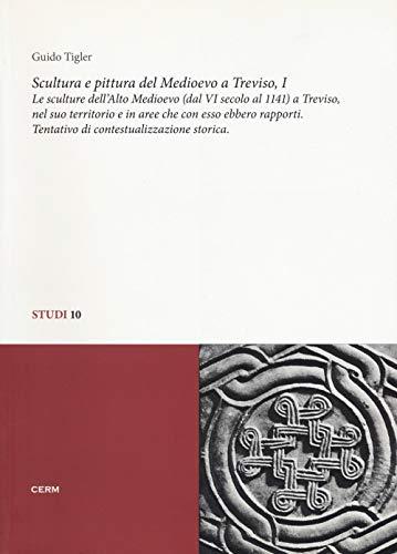 Scultura e pittura del medioevo a Treviso: 1 (Studi) por Guido Tigler