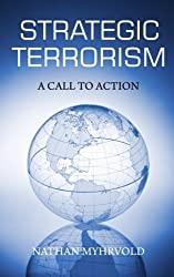 Strategic Terrorism: A Call to Action by Nathan Myhrvold (2013-07-22)