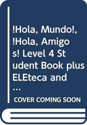 ¡Hola, Mundo!, ¡Hola, Amigos! Level 4 Student Book plus ELEteca and Activity Book