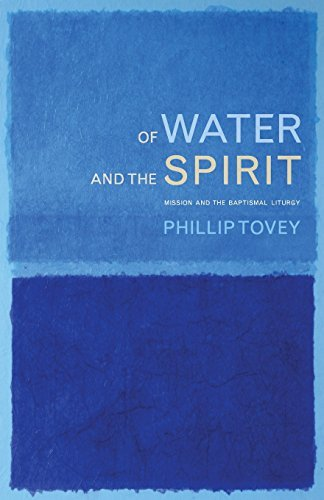 Of Water and the Spirit: Mission and the Baptismal Liturgy by Phillip Tovey (2015-08-28)