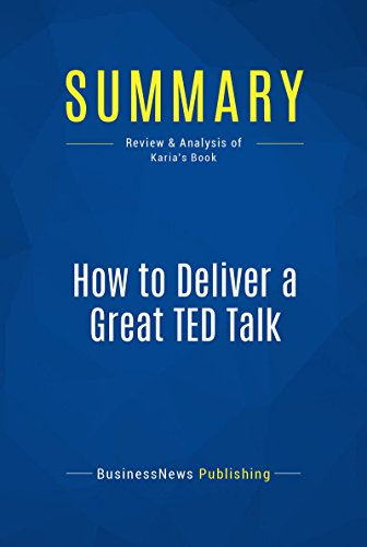 Summary: How to Deliver a Great TED Talk: Review and Analysis of Karia's Book (English Edition) por BusinessNews Publishing