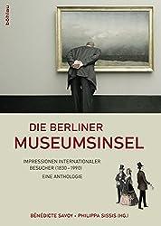 Die Berliner Museumsinsel: Texte internationaler Besucher (1830-1989). Eine Anthologie