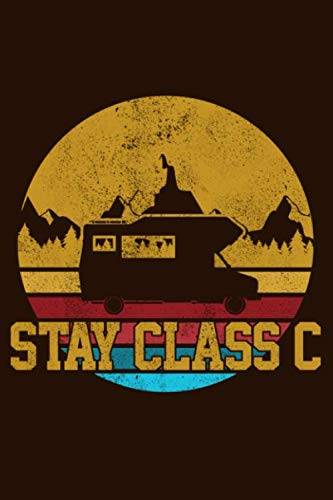 Stay Class C: RV Camping Travel Journal & Log Book To Write In Funny Gift For Campers & Travelers