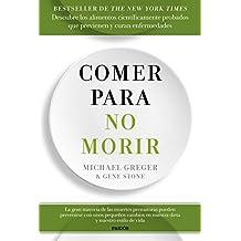 Comer para no morir: Descubre los alimentos científicamente probados que previenen y curan enfermedades (Spanish Edition)