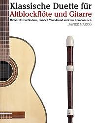 Klassische Duette für Altblockflöte und Gitarre: Altblockflöte für Anfänger. Mit Musik von Brahms, Handel, Vivaldi und anderen Komponisten