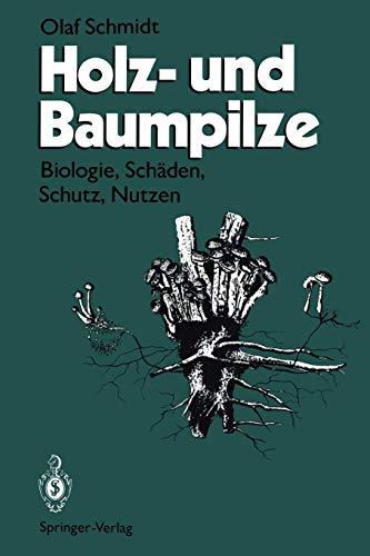 Holz- und Baumpilze: Biologie, Schäden, Schutz, Nutzen -