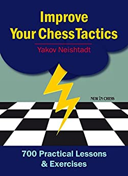 Improve Your Chess Tactics: 700 Practical Lessons & Exercises von [Neishstadt, Jakov]