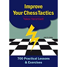 Improve Your Chess Tactics: 700 Practical Lessons & Exercises
