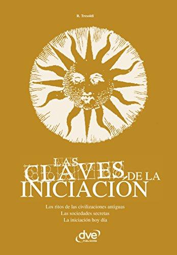 Las claves de la iniciación. Los ritos de las civilizaciones antiguas, las sociedades secretas y la iniciación hoy en día por R. Tresoldi