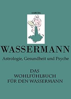 Das Wohlfühlbuch für den Wassermann - Astrologie, Gesundheit & Psche (Wohlfühlbücher TKZ 11) von [ARUDA, G]