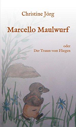 Marcello Maulwurf: oder Der Traum vom Fliegen