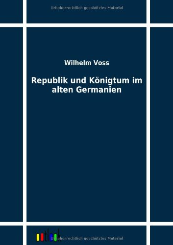 Republik und Königtum im alten Germanien