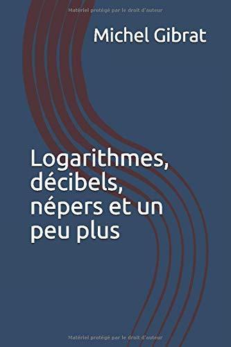 Logarithmes, décibels, népers et un peu plus