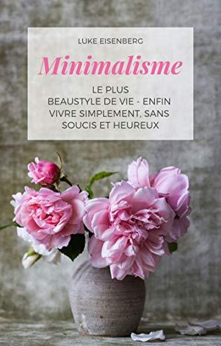 Belle Armoire (Minimalisme Le Plus Beau Style De Vie - Enfin Vivre Simplement, Sans Soucis Et Heureux (French Edition))