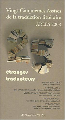 Vingt-cinquièmes Assises de la traduction littéraire : Arles 2008 : Etranges traducteurs