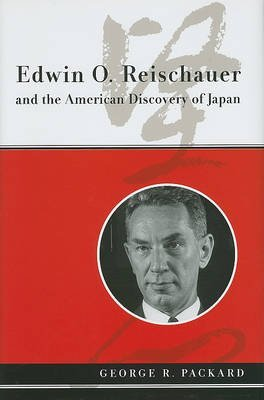 [Edwin O. Reischauer and the American Discovery of Japan] (By: George R. Packard) [published: April, 2010]