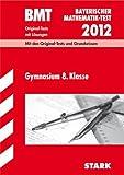 Bayerischer Mathematik-Test; BMT Gymnasium 8. Klasse 2012; Mit den Original-Tests und Grundwissen mit Lösungen.