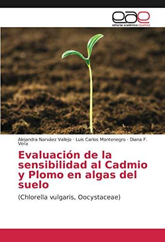 Evaluación de la sensibilidad al Cadmio y Plomo en algas del suelo: (Chlorella vulgaris, Oocystaceae)