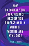 How to Format your Book/Product Description Professionally without writing any HTML code