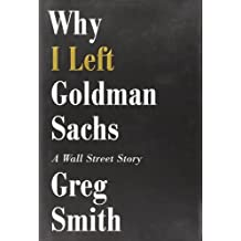 Why I Left Goldman Sachs: A Wall Street Story.