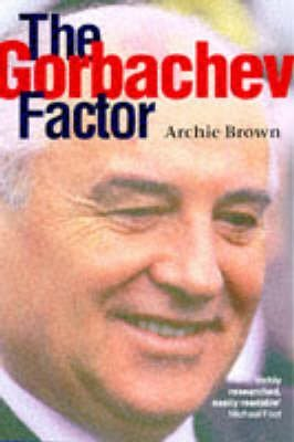 [The Gorbachev Factor] (By: Archie Brown) [published: October, 1997]