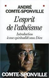 L'esprit de l'athéisme : Introduction à une spiritualité sans Dieu (Sciences - Sciences Humaines)