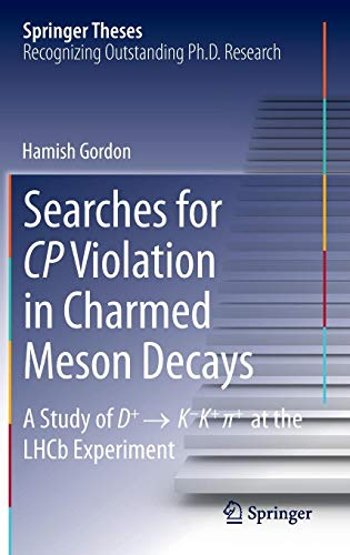 Searches for CP Violation in Charmed Meson Decays: A Study of D+ → K - K+ ∏+ at the LHCb Experiment (Springer Theses)