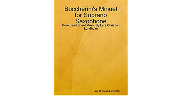 Boccherinis Minuet for Soprano Saxophone - Pure Lead Sheet Music By Lars Christian Lundholm