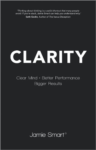 Clarity: Clear Mind, Better Performance, Bigger Results by [Smart, Jamie]