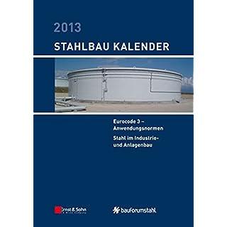 Stahlbau-Kalender 2013 - Eurocode 3: Anwendungsnormen, Stahl im Industrie- und Anlagenbau