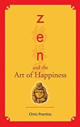 Zen and the Art of Happiness by Chris Prentiss (2008-08-02)