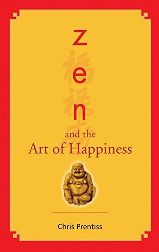 Zen And The Art Of Happiness 1st Edition: Written by Chris Prentiss, 2008 Edition, Publisher: Wisdom Tree [Paperback]