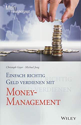 Einfach richtig Geld verdienen mit Money-Management (Mein Finanzkonzept)
