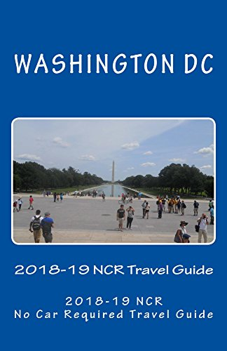 The Washington DC 2018-19 NCR Travel Guide: A NCR, No Car Required, Travel Guide (English Edition)