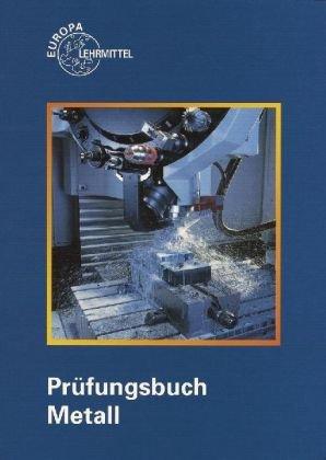 Prüfungsbuch Metall: Technologie - Technische Mathematik - Technische Kommunikation - Wirtschafts- u. Sozialkunde