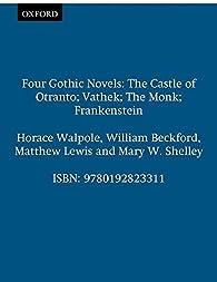 Four Gothic Novels: 'Castle of Otranto', 'Vathek', 'The Monk', 'Frankenstein' par Horace Walpole