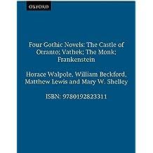 Four Gothic Novels: The Castle of Otranto; Vathek; The Monk; Frankenstein
