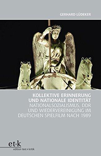 Kollektive Erinnerung und nationale Identität im Film: Nationalsozialismus, DDR und Wiedervereinigung im deutschen Spielfilm nach 1989