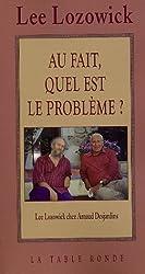 Lee Lozowick chez Arnaud Desjardins:Au fait, quel est le problème?: Entretiens